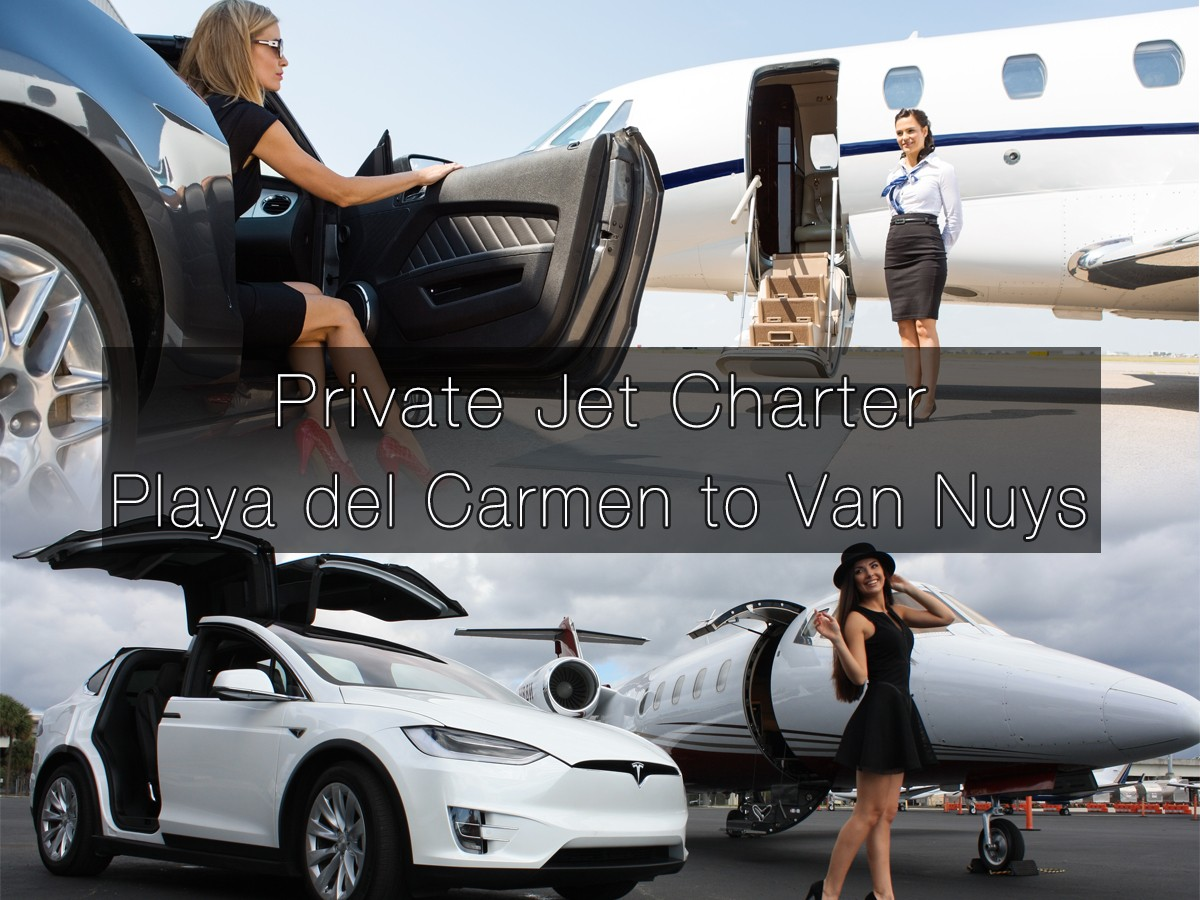 Private Jet Charter Playa del Carmen to Van Nuys
